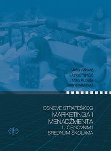 OSNOVE STRATEŠKOG MARKETINGA I MENADŽMENTA U OSNOVNIM I SREDNJIM ŠKOLAMA, Nikša Alfirević, Jurica Pavičić, Miše Kutleša, Jelena Matković