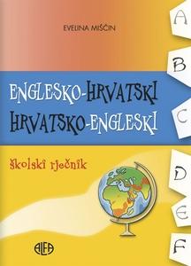 ENGLESKO-HRVATSKI I HRVATSKO-ENGLESKI školski rječnik, Urednica: Evelina Miščin