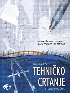 PRIRUČNIK ZA TEHNIČKO CRTANJE , Branka Žezlina i drugi autori