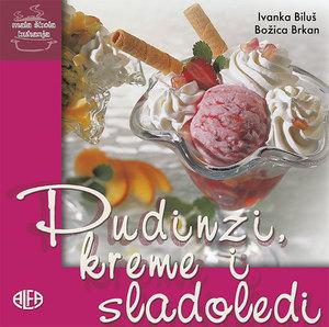 PUDINZI, KREME I SLADOLEDI – mala škola kuhanja, Ivanka Biluš – Božica Brkan