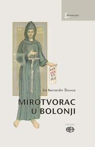 MIROTVORAC U BOLONJI, fra Bernadin Škunca