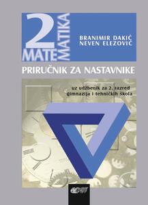 Priručnik za nastavnike uz udžbenik Matematika 2, za 2. razred gimnazija i tehničkih škola, Branimir Dakić, Neven Elezović