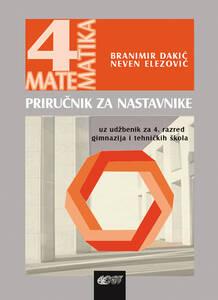 Priručnik za nastavnike uz udžbenik Matematika 4, za 4. razred gimnazija i tehničkih škola, Branimir Dakić, Neven Elezović