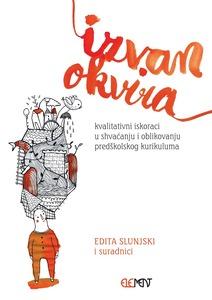 Izvan okvira, kvalitativni iskoraci u shvaćanju i oblikovanju predškolskog kurikuluma, Edita Slunjski