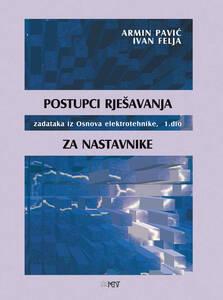 Postupci rješavanja zadataka iz Osnova elektrotehnike, 1. dio, za nastavnike, Ivan Felja, Armin Pavić