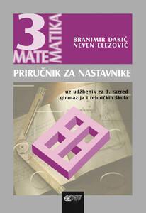 Priručnik za nastavnike uz udžbenik Matematika 3, za 3. razred gimnazija i tehničkih škola, Branimir Dakić, Neven Elezović