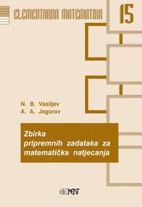 EM 15: Zbirka pripremnih zadataka za matematička natjecanja, A. A. Jegorov, N. B. Vasiljev