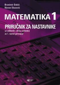 Priručnik za nastavnike uz udžbenik i zbirku zadataka Matematika 1, za 1. razred gimnazije, Branimir Dakić, Neven Elezović
