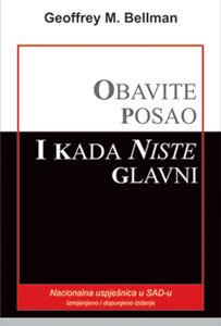 OBAVITE POSAO I KADA NISTE GLAVNI - Geoffrey M. Bellman