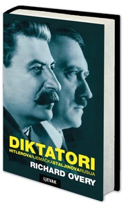 Diktatori - HITLEROVA NJEMAČKA I STALJINOVA RUSIJA, Richard Overy
