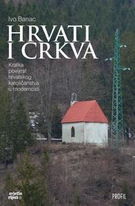 Hrvati i Crkva, kratka povijest hrvatskog katoličanstva u modernosti, Ivo Banac
