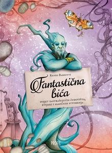 Fantastična bića - svijet zastrašujućih čudovišta,zvijeri i magičnih stvorenja, Renzo Barsotti