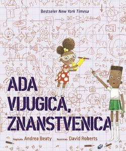 Ada Vijugica - znanstvenica, Andrea Beaty i David Roberts