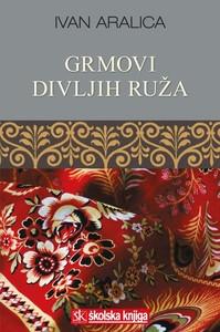 Grmovi divljih ruža, Ivan Aralica
