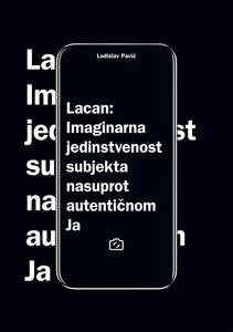 Lacan - Imaginarna jedinstvenost subjekta nasuprot autentičnom Ja, Ladislav Pavić