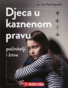 Djeca u kaznenom pravu - počinitelji i žrtve, Lana Petö Kujundžić