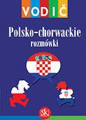 POLSKO-CHORWACKIE ROZMOWKI - SLOVNIK POLSKO-CHORWACKI CHORWACKO-POLSKI - vodič i džepni rječnik: Ivana Vidović-Bolt