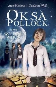 Oksa Pollock - Srce dvaju svjetova, 3. knjiga, Anne Plichota, Cendrine Wolf