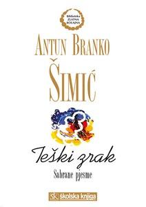 Teški zrak - Sabrane pjesme, Antun Branko Šimić