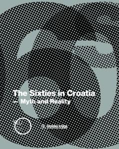 ŠEZDESETE - MIT I STVARNOST, izdanje na engleskom jeziku, priređivač Zvonko Maković