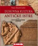 DUHOVNA KULTURA ANTIČKE ISTRE, knjiga  I., kultovi u procesu romanizacije antičke Istre, Vesna Girardi Jurkić
