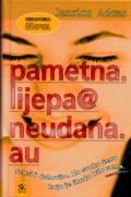 PAMETNA.LIJEPA@NEUDANA.AU , Jessica Adams