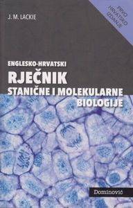 ENGLESKO-HRVATSKI RJEČNIK STANIČNE I MOLEKULARNE BIOLOGIJE, J. M. Lackie