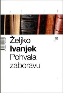 Pohvala zaboravu, Ivanjek, Željko