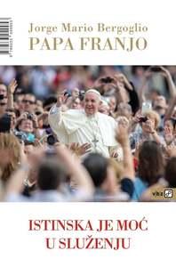 Istinska je moć u služenju, Bergoglio, Jorge Mario,Papa Franjo