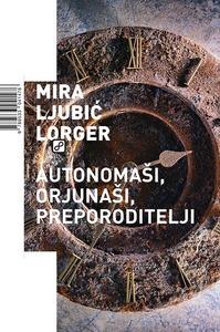 Autonomaši, orjunaši, preporoditelji, Ljubić Lorger, Mira