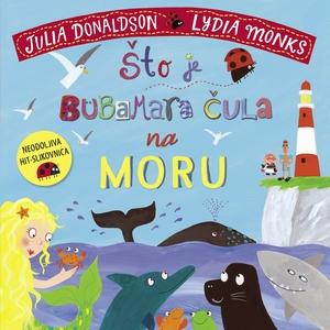 Što je bubamara čula na moru, Julia Donaldson / Lydia Monks