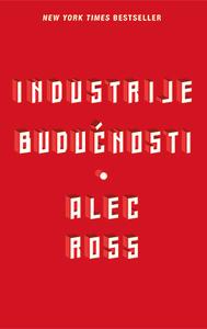 INDUSTRIJE BUDUĆNOSTI, Alec Ross