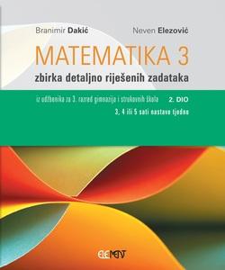 Matematika 3, 2.dio, zbirka detaljno riješenih zadataka iz udžbenika za 3. raz. gimnazija i struk. škola