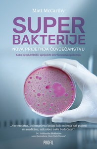 Superbakterije - nova prijetnja čovječanstvu ( Kako preduhitriti i spriječiti smrtonosnu epidemiju ), Matt Mccarthy