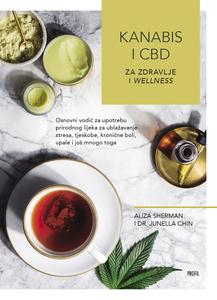 Kanabis i CBD za zdravlje i wellness - Osnovni vodič za upotrebu prirodnog lijeka za ublažavanje stresa, tjeskobe, Aliza Sherman I Dr. Junella Chin