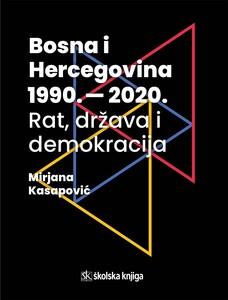 Bosna i Hercegovina 1990. – 2020. – rat, država i demokracija, Mirjana Kasapović