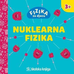 Fizika za djecu - Nuklearna fizika, Nikola Poljak