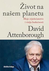 Život na našem planetu – Moje svjedočanstvo i vizija budućnosti, David Attenborough